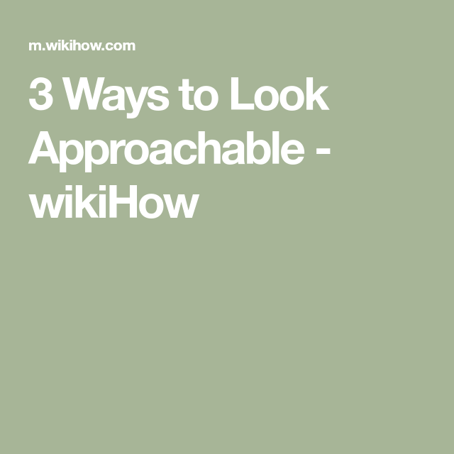 how to look approachable