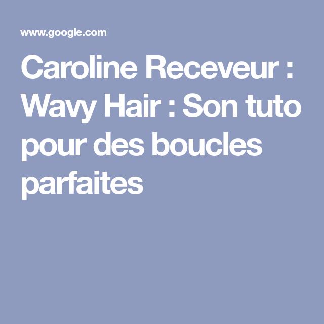 d78d6a771e27 Caroline Receveur   Wavy Hair   Son tuto pour des boucles parfaites  Cabello, Pelo,