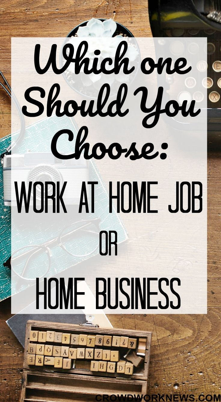 Which One Should You Choose: Work-at-Home Job or Home Business ...
