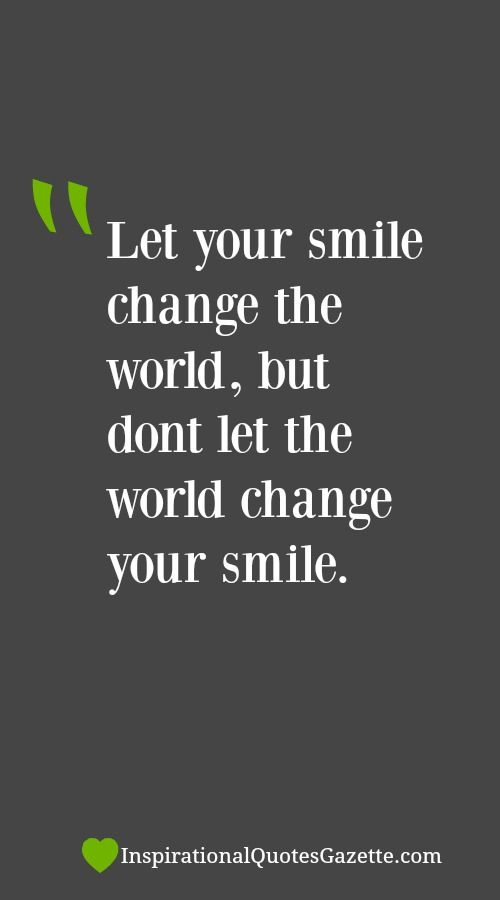 Let Your Smile Change The World But Don T Let The World Change Your Smile Inspirational Quotes Gazette Inspirational Smile Quotes Quotes About Strength And Love Inspiring Quotes About Life