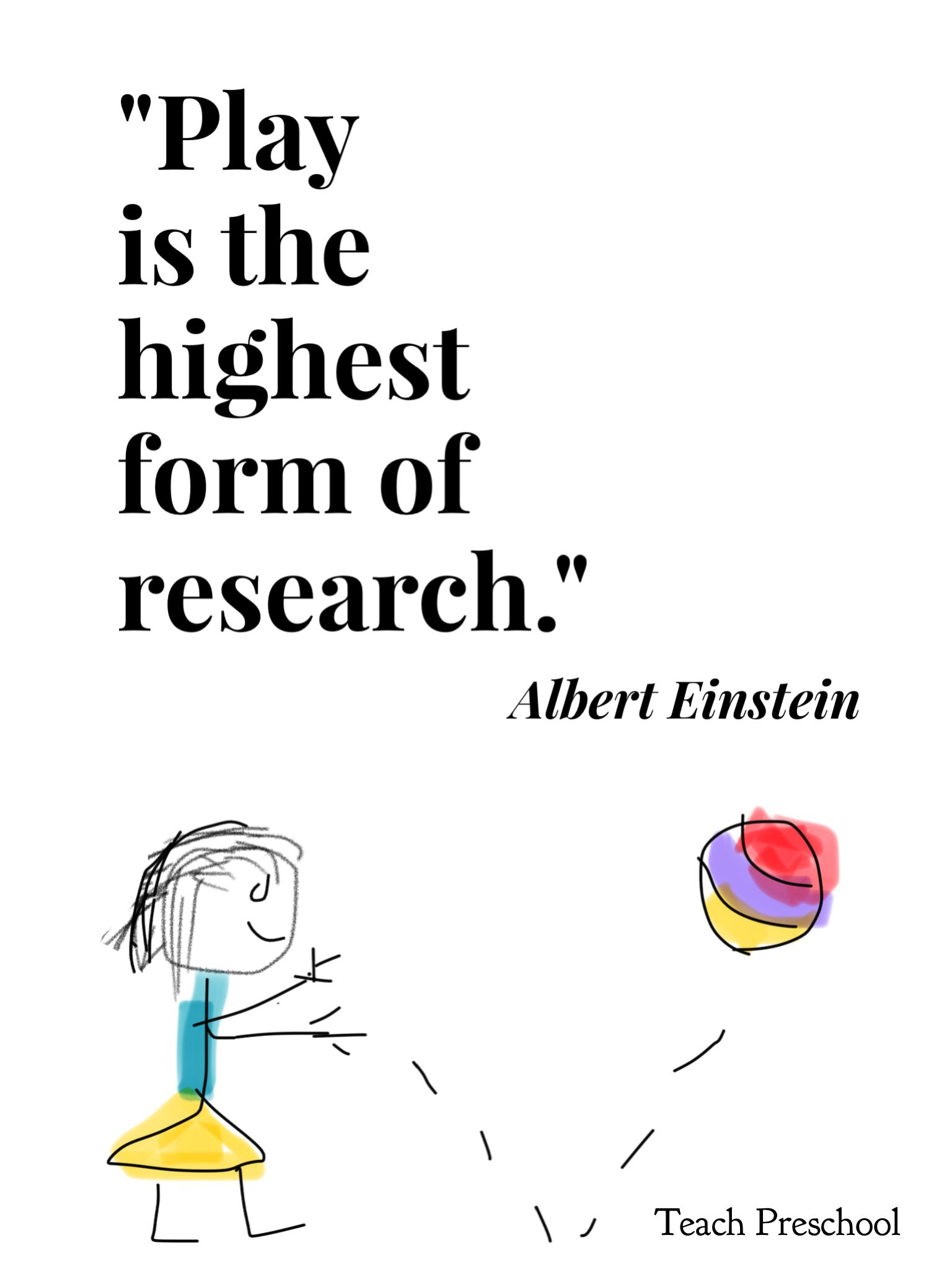 Play is the highest form of research! Preschool quotes