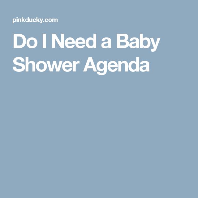 Do I Need A Baby Shower Agenda Baby Shower Pinterest