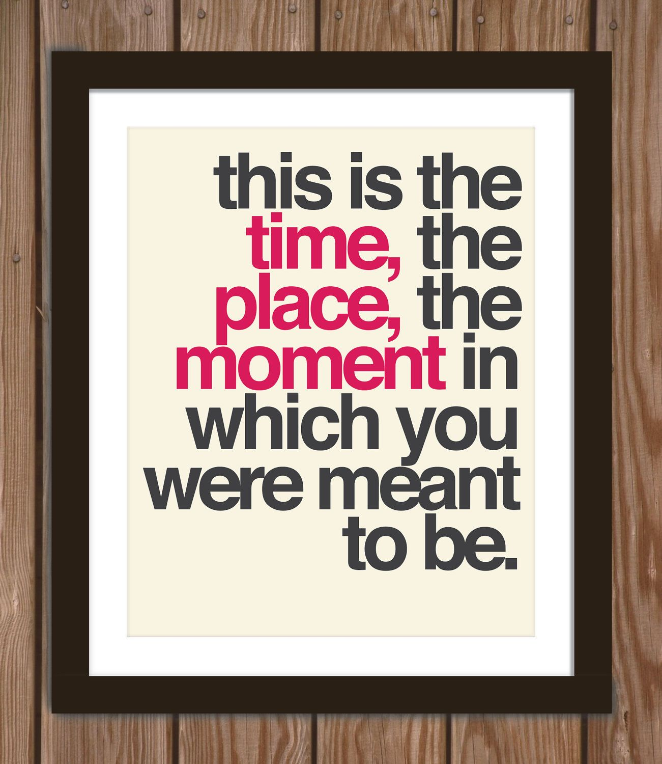 Poster Quotes About Life Quote Poster Print This Is The Time The Place The Moment In