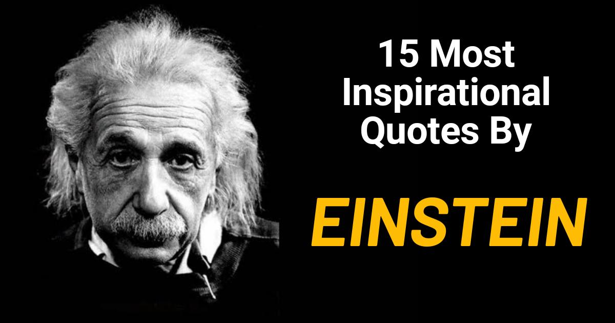 15 Most Inspirational Albert Einstein Quotes Einstein Quotes Einstein Albert Einstein Quotes