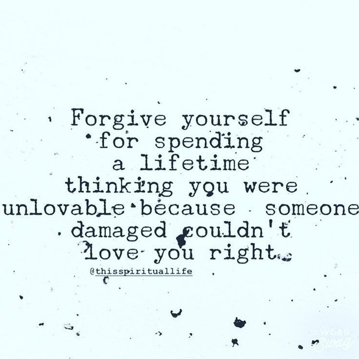 Forgive yourself for thinking you were unlovable