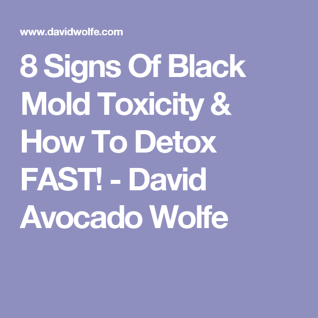8 Signs Of Black Mold Toxicity How To Detox Fast David Avocado Wolfe