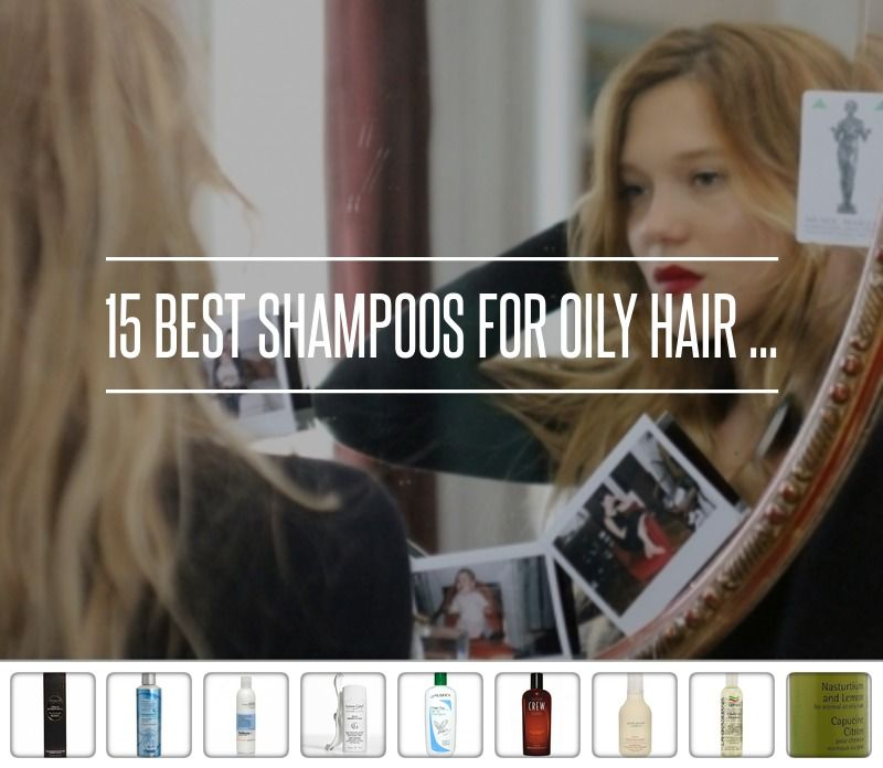 15 Best Shampoos for Girls with Oily Hair