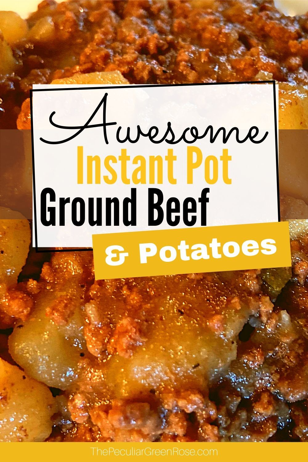 Instant Pot Ground Beef And Potatoes The Peculiar Green Rose Recipe In 2020 Ground Beef And Potatoes Easy Instant Pot Recipes Quick Beef Recipes