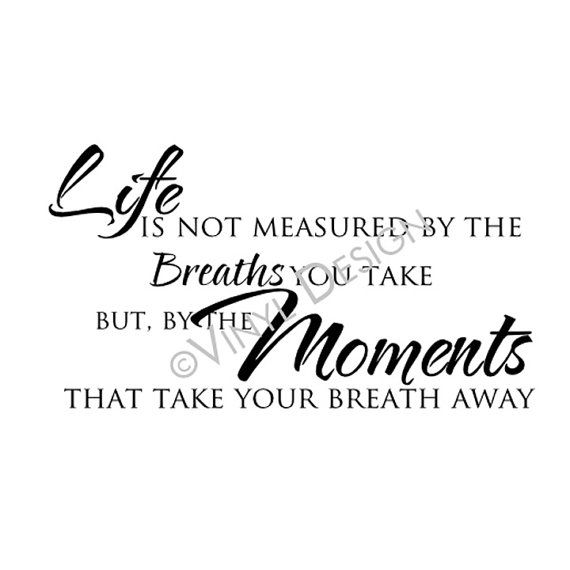 Items Similar To Wall Quote Decal   Life Is Not Measured By The Breaths You  Take Vinyl Lettering Wall Art Decor X On Etsy