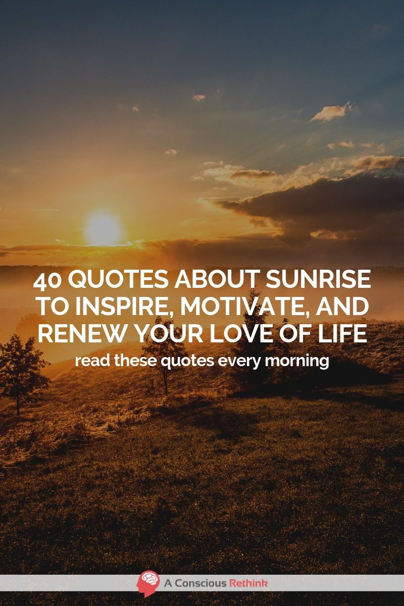 40 Quotes About Sunrise To Inspire Motivate And Renew Your Love Of