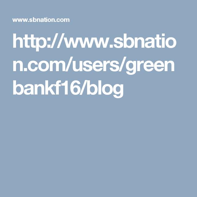 http://www.sbnation.com/users/greenbankf16/blog