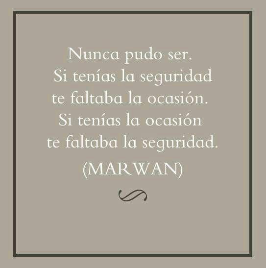 Nunca Pudo Ser Marwan Pinterest Frases Marwan Y Citas