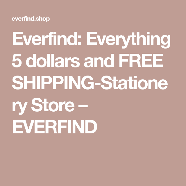 Everfind: Everything 5 dollars and FREE SHIPPING-Stationery