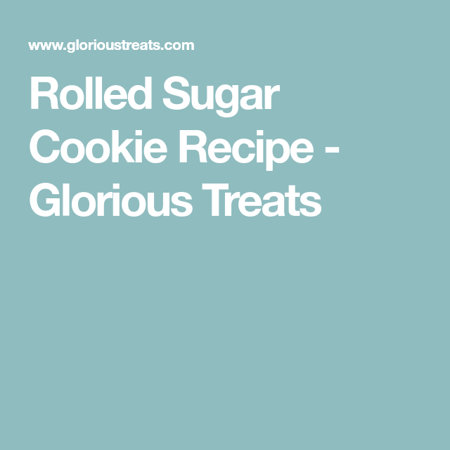 Rolled Sugar Cookie Recipe - Glorious Treats