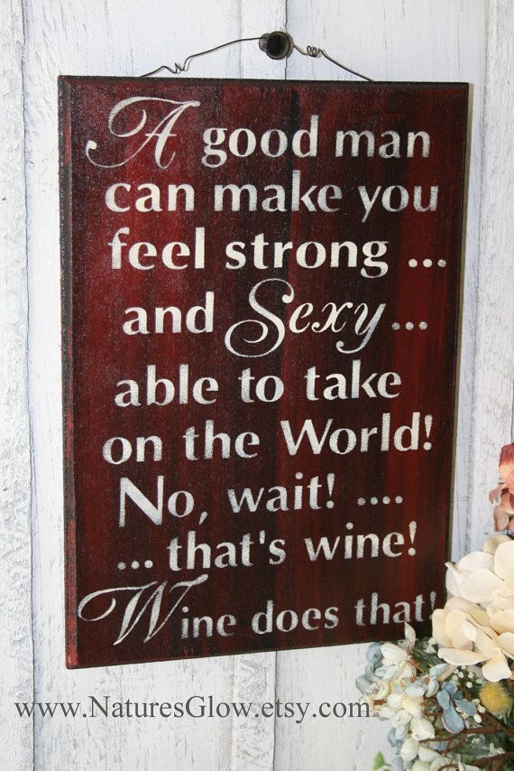 Wine Signs Decor Fascinating Funny Wine Decor A Good Man Can Make You Feel Sexynaturesglow Design Decoration