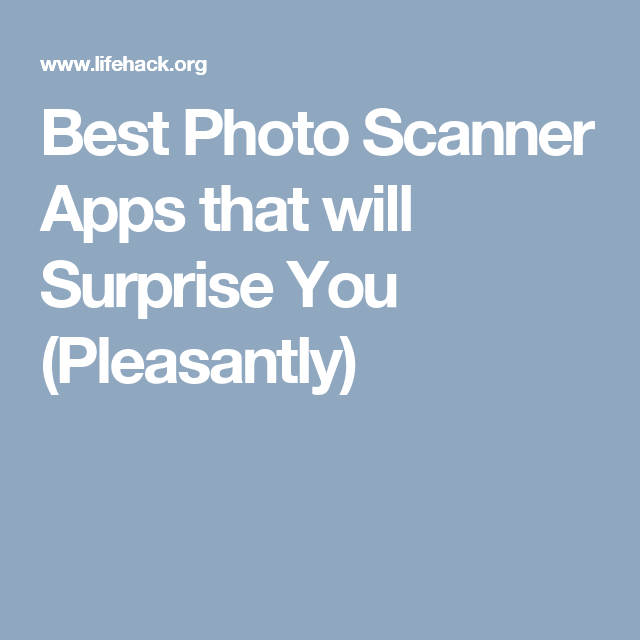 Best Photo Scanner Apps that will Surprise You (Pleasantly