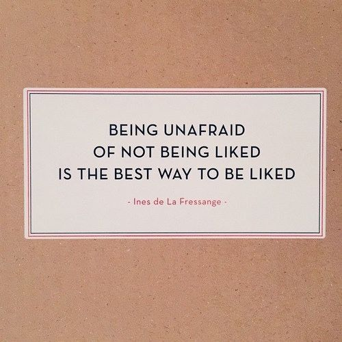 Being Unafraid Of Not Being Liked Is The Best Way To Be Liked