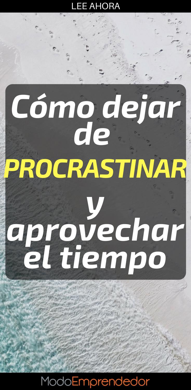 Cómo dejar de procrastinar y aprovechar el tiempo. | Imprimibles ...