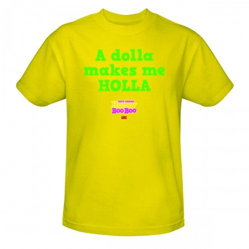 I WANT THIS SHIRT!!!!!! A dolla makes me HOLLA!! Honey Boo Boo.