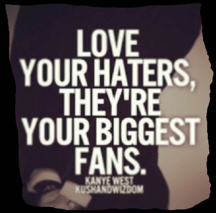 Love Your Enemies They Are Your Biggest Fans Inspirational Quotes Pictures Quotes About Haters Quotes