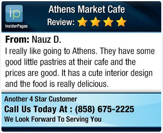 """Review for Athens Market Cafe:  """"I really like going to Athens. They have some good little pastries at their cafe and the prices are good. It has a cute interior design and the food is really delicious."""" - Nauz D."""