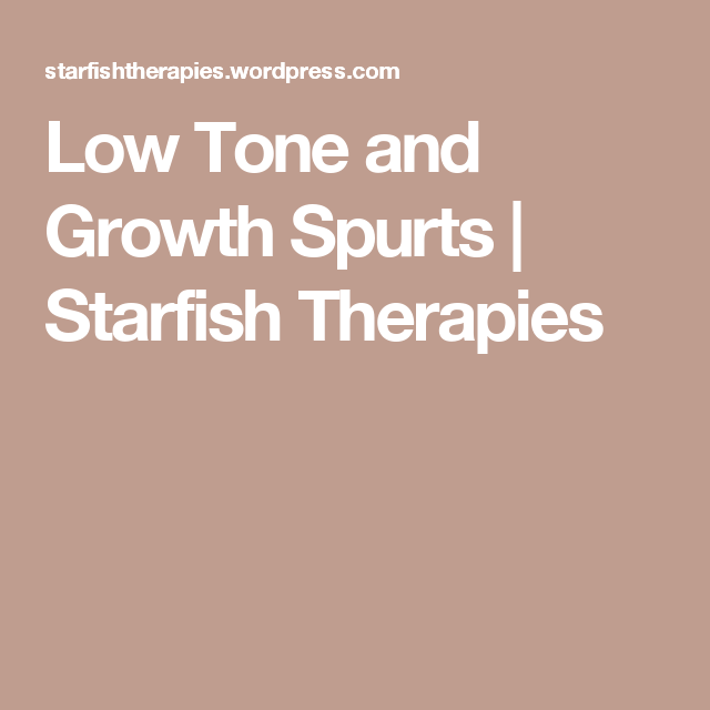 Low Tone And Growth Spurts Tone Meaning Occupational