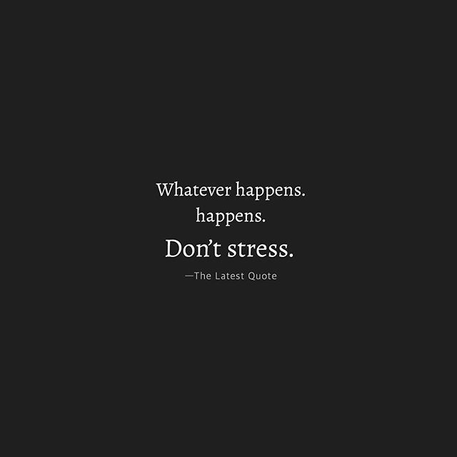 "Funny Stress Quotes The Latest Quote on Instagram: ""Whatever happens.  happens. Don't stress. . . . . . #typewritersvoice#quotes #motivation #quotesoftheday #quotestagram #lifequotes…"""