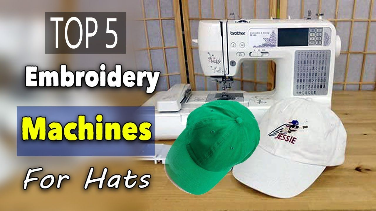 Best Embroidery Machines For Hats Best Embroidery Machine Hat Embroidery Machine Machine Embroidery
