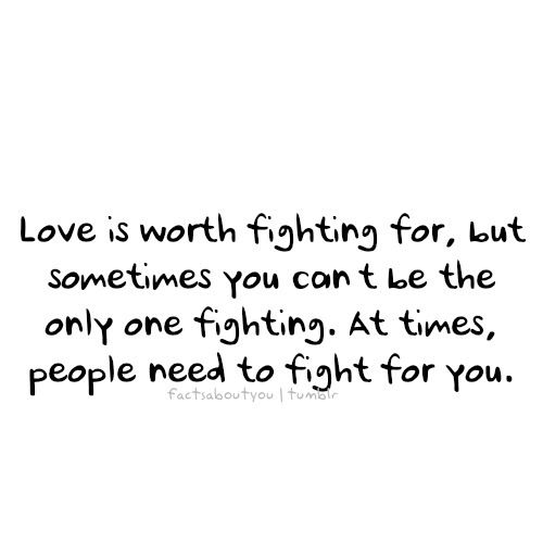 Love Is Worth Fighting For Even When Youve Lost Your Fight Find