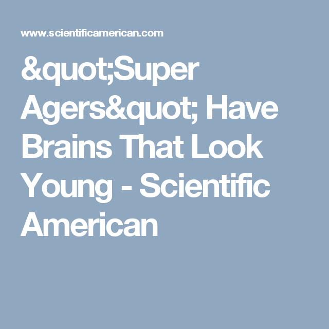 """""""Super Agers"""" Have Brains That Look Young - Scientific American"""