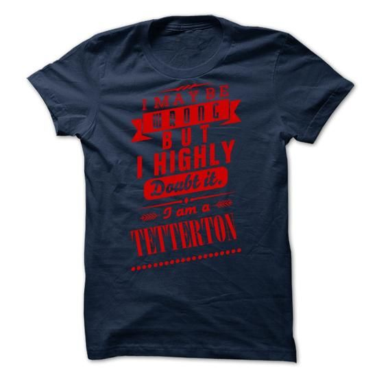 Awesome Tee TETTERTON - I may  be wrong but i highly doubt it i am a TETTERTON T shirts