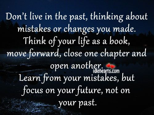 Quotes About The Past Mistakes Don T Live In The Past Thinking About Mistakes Or Changes You Made Future Quotes Quotes Words Quotes