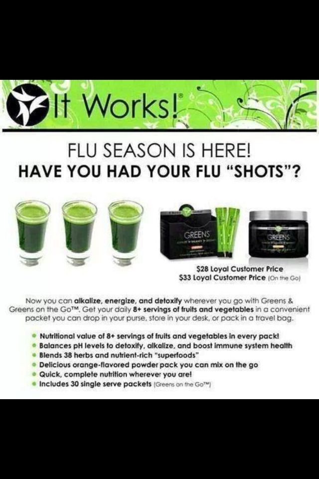 Have you had your flu shots? Another one of ItWorks products is the Greens! They Alkalize, energize, and detoxify. Great for building a healthy immune system and fighting those crappy winter colds ;)