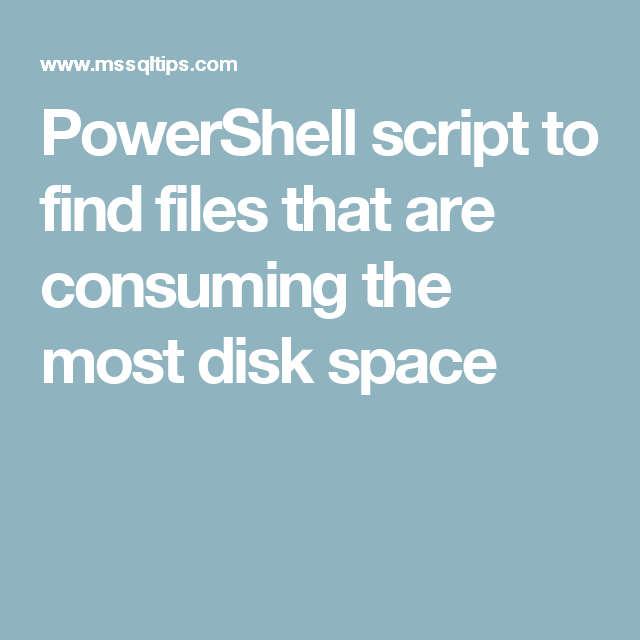 PowerShell script to find files that are consuming the most
