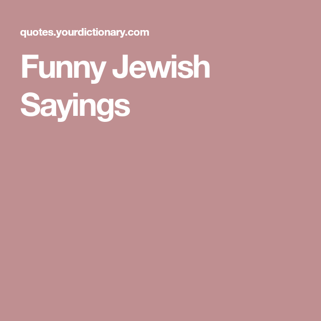 Funny Jewish Sayings Jewish humor, Jewish quotes, Sayings