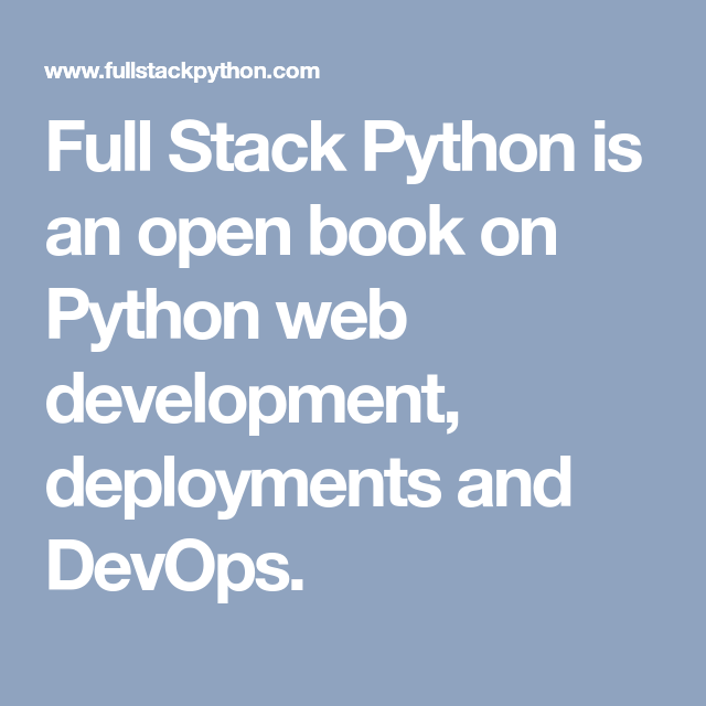 Full Stack Python Is An Open Book On Python Web Development Deployments And Devops Python Web Full Stack Full Stack Developer