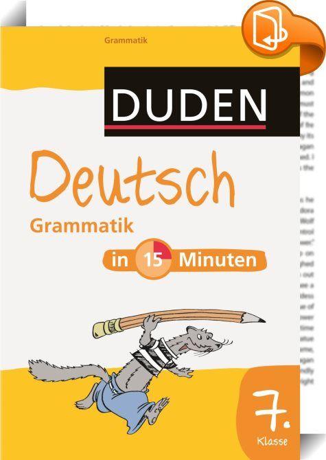 Deutsch in 15 Minuten - Grammatik 7. Klasse : Dieses Übungsheft ...