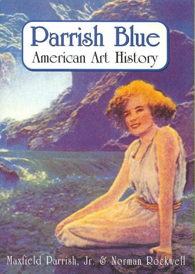 Parrish Blue: American Art History by Maxfield Parrish, Jr & Norman Rockwell