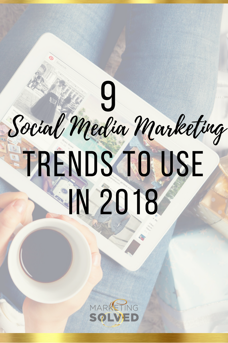 9 Social Media Marketing Trends to Use in 2018 | Marketing | Social