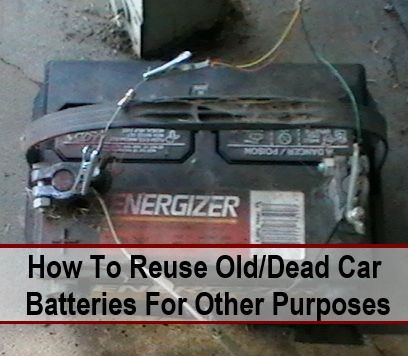 How To Reuse Old Car Truck Batteries To Power Your Home Dead Car Battery Car Batteries Dead Battery