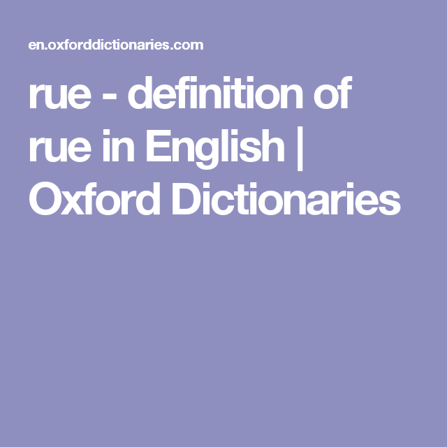 Rue Definition Of Rue In English Oxford Dictionaries Oxford Dictionaries Definitions Dictionary