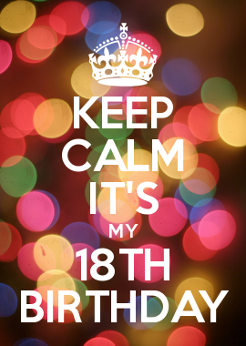 Keep calm its my 18th birthday places to visit pinterest keep calm its my 18th birthday altavistaventures Gallery