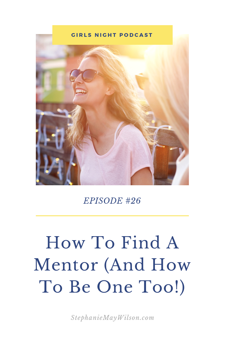 How To Find A Mentor And How To Be One Too The Girls Night Podcast Mentor Girls Night This Or That Questions