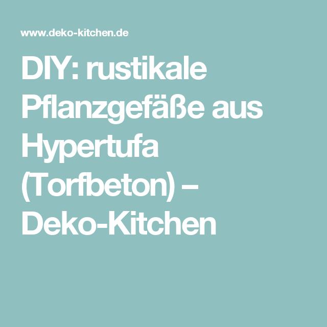 Rustikale Len diy rustikale pflanzgefäße aus hypertufa torfbeton deko kitchen
