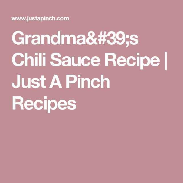 Grandma's Chili Sauce Recipe | Just A Pinch Recipes
