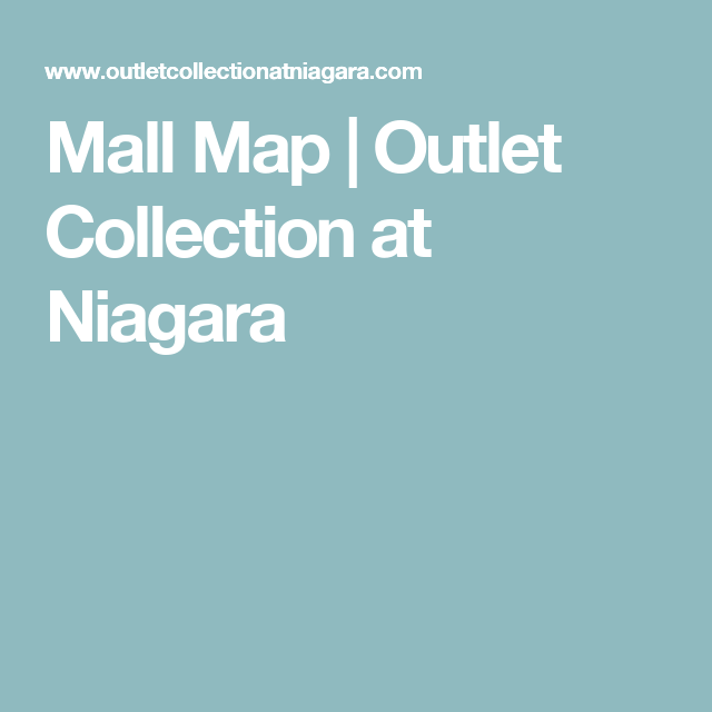 niagara falls outlet mall map Mall Map Outlet Collection At Niagara Niagara Map Outlet niagara falls outlet mall map