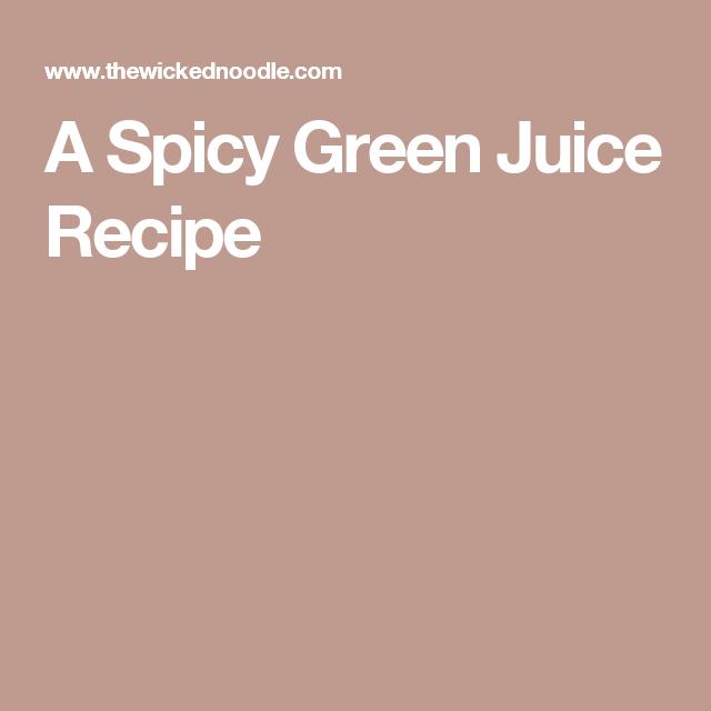 A Spicy Green Juice Recipe