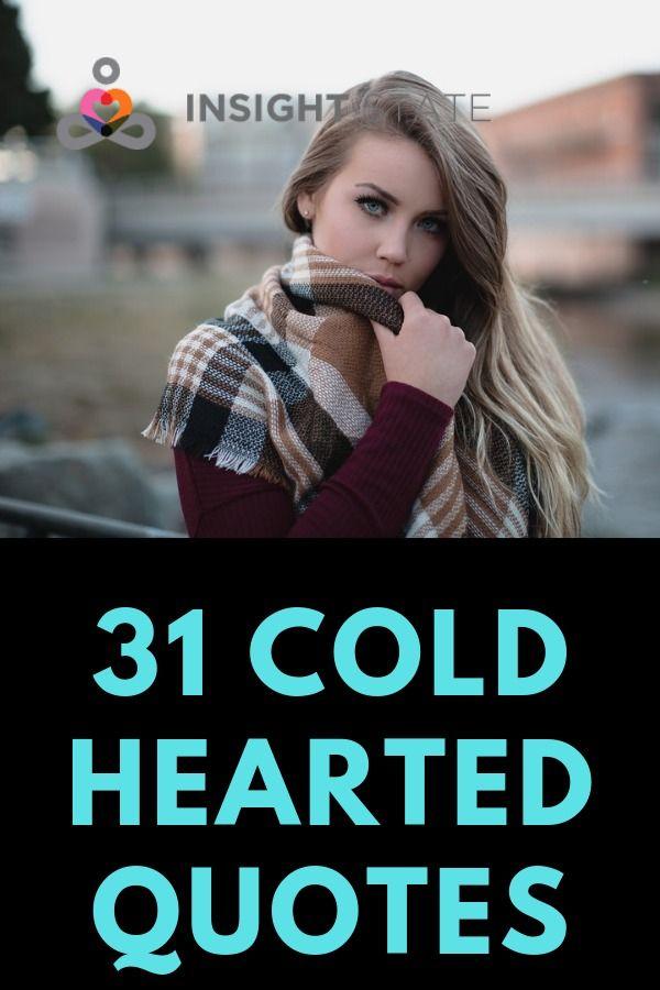 31 Cold Hearted Quotes | Cold hearted, Cold hearted quotes