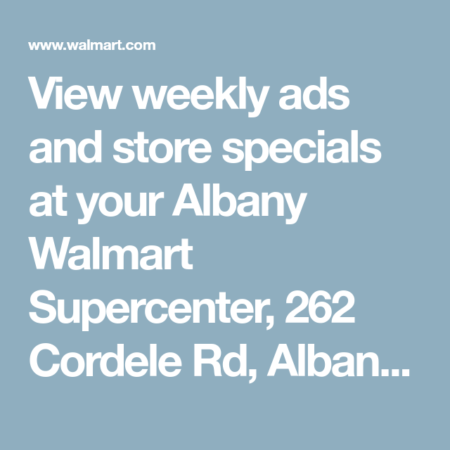 View Weekly Ads And Store Specials At Your Albany Walmart
