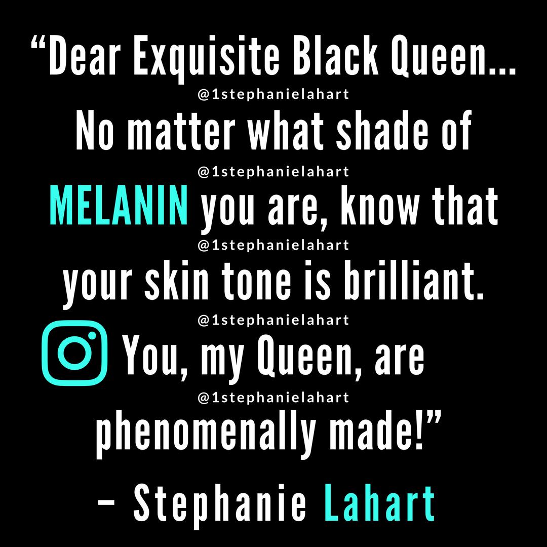 Melanin Quotes Stephanie Lahart Dear Exquisite Black Queen Quotes Melanin